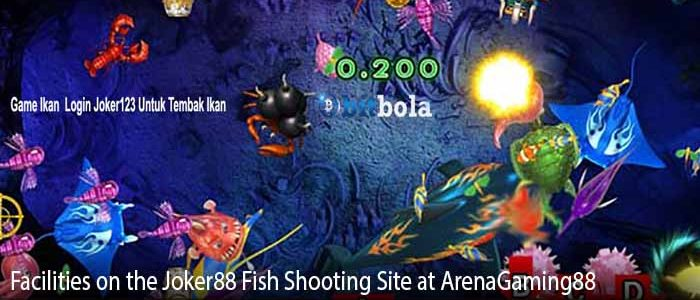 Facilities on the Joker88 Fish Shooting Site at ArenaGaming88